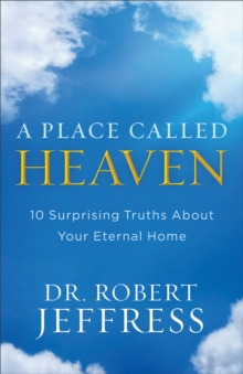 A Place Called Heaven : 10 Surprising Truths about Your Eternal Home, Hardback Book