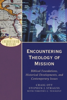 Encountering Theology of Mission : Biblical Foundations, Historical Developments, and Contemporary Issues, Paperback Book