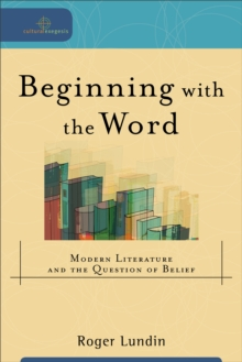 Beginning with the Word : Modern Literature and the Question of Belief, Paperback / softback Book