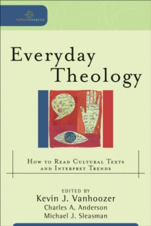 Everyday Theology : How to Read Cultural Texts and Interpret Trends, Paperback / softback Book