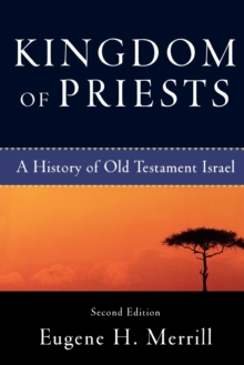Kingdom of Priests : A History of Old Testament Israel, Paperback / softback Book
