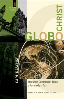 GloboChrist : The Great Commission Takes a Postmodern Turn, Paperback / softback Book