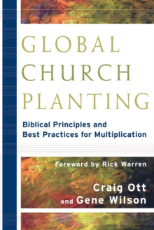 Global Church Planting : Biblical Principles and Best Practices for Multiplication, Paperback / softback Book
