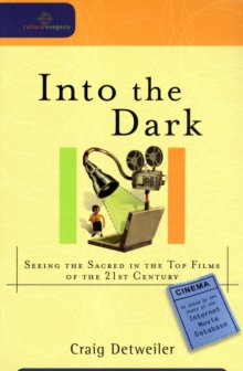 Into the Dark : Seeing the Sacred in the Top Films of the 21st Century, Paperback / softback Book
