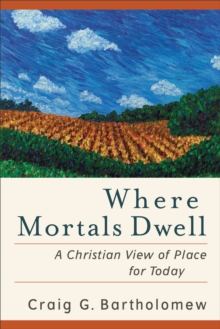 Where Mortals Dwell : A Christian View of Place for Today, Paperback / softback Book