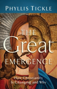 The Great Emergence : How Christianity Is Changing and Why, Paperback / softback Book