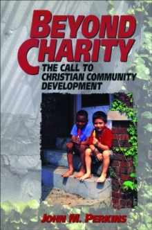 Beyond Charity : The Call to Christian Community Development, Paperback / softback Book