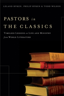 Pastors in the Classics : Timeless Lessons on Life and Ministry from World Literature, Paperback / softback Book