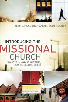 Introducing the Missional Church : What It Is, Why It Matters, How to Become One, Paperback / softback Book