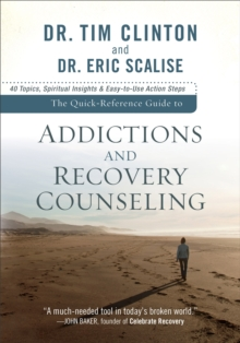 The Quick-Reference Guide to Addictions and Recovery Counseling : 40 Topics, Spiritual Insights, and Easy-to-Use Action Steps, Paperback / softback Book