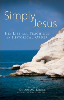 Simply Jesus : His Life and Teachings in Historical Order, Paperback Book