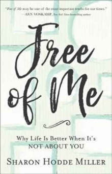 Free of Me : Why Life Is Better When It's Not about You, Paperback / softback Book