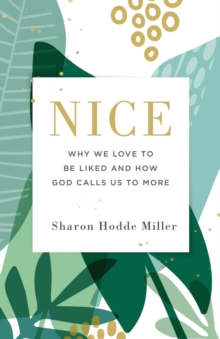 Nice : Why We Love to Be Liked and How God Calls Us to More, Paperback / softback Book