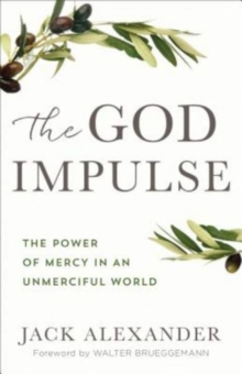 The God Impulse : The Power of Mercy in an Unmerciful World, Paperback / softback Book