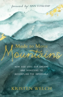 Made to Move Mountains : How God Uses Our Dreams and Disasters to Accomplish the Impossible, Paperback / softback Book