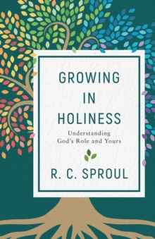 Growing in Holiness : Understanding God's Role and Yours, Paperback / softback Book