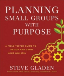 Planning Small Groups with Purpose : A Field-Tested Guide to Design and Grow Your Ministry, Paperback / softback Book