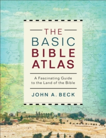 The Basic Bible Atlas : A Fascinating Guide to the Land of the Bible, Paperback / softback Book