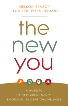 The New You : A Guide to Better Physical, Mental, Emotional, and Spiritual Wellness, Paperback / softback Book