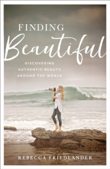 Finding Beautiful : Discovering Authentic Beauty around the World, Hardback Book