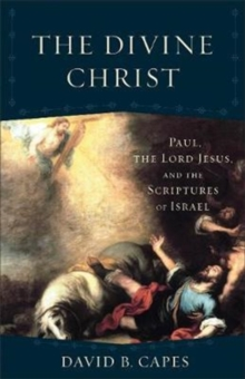 The Divine Christ : Paul, the Lord Jesus, and the Scriptures of Israel, Paperback / softback Book