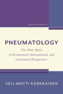 Pneumatology : The Holy Spirit in Ecumenical, International, and Contextual Perspective, Paperback / softback Book