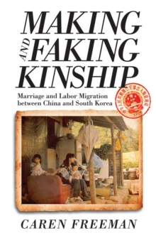 Making and Faking Kinship : Marriage and Labor Migration Between China and South Korea, Hardback Book