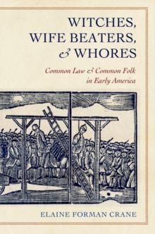 Witches, Wife Beaters, and Whores : Common Law and Common Folk in Early America, Hardback Book
