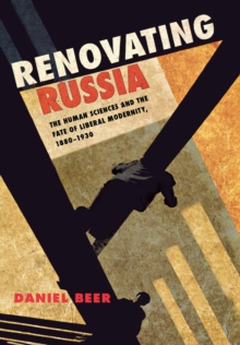 Renovating Russia : The Human Sciences and the Fate of Liberal Modernity, 1880-1930, PDF eBook