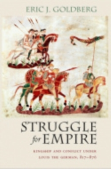 Struggle for Empire : Kingship and Conflict under Louis the German, 817-876, Paperback / softback Book