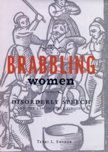 Brabbling Women : Disorderly Speech and the Law in Early Virginia, Paperback / softback Book