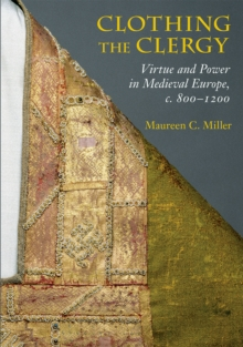 Clothing the Clergy : Virtue and Power in Medieval Europe, c. 800-1200, Paperback / softback Book