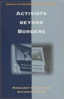 Activists Beyond Borders : Advocacy Networks in International Politics, Paperback Book