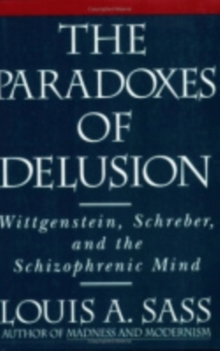 The Paradoxes of Delusion : Wittgenstein, Schreber, and the Schizophrenic Mind, Paperback / softback Book