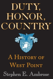 Duty, Honor, Country : A History of West Point, Paperback / softback Book