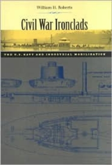 Civil War Ironclads : The U.S. Navy and Industrial Mobilization, Hardback Book