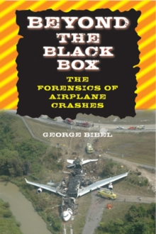 Beyond the Black Box : The Forensics of Airplane Crashes, Hardback Book