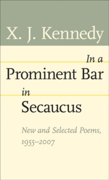In a Prominent Bar in Secaucus : New and Selected Poems, 1955-2007, Paperback / softback Book