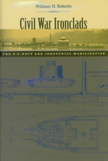 Civil War Ironclads : The U.S. Navy and Industrial Mobilization, Paperback / softback Book