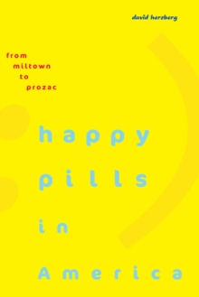 Happy Pills in America : From Miltown to Prozac, Hardback Book