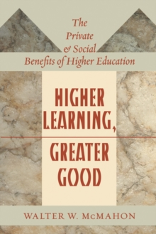 Higher Learning, Greater Good : The Private and Social Benefits of Higher Education, Hardback Book
