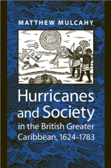 Hurricanes and Society in the British Greater Caribbean, 1624-1783, Paperback / softback Book