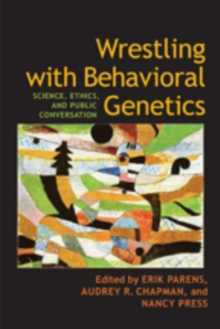 Wrestling with Behavioral Genetics : Science, Ethics, and Public Conversation, Paperback / softback Book