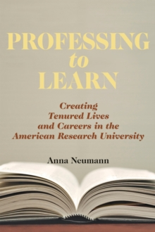 Professing to Learn : Creating Tenured Lives and Careers in the American Research University, Hardback Book