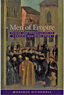 Men of Empire : Power and Negotiation in Venice's Maritime State, Hardback Book