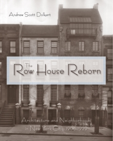 The Row House Reborn : Architecture and Neighborhoods in New York City, 1908-1929, Hardback Book