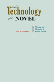 The Technology of the Novel : Writing and Narrative in British Fiction, Hardback Book