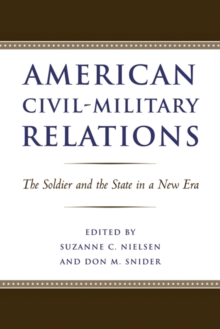 American Civil-Military Relations : The Soldier and the State in a New Era, Hardback Book