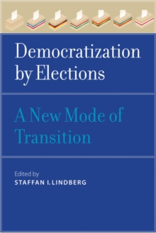 Democratization by Elections : A New Mode of Transition, Paperback / softback Book