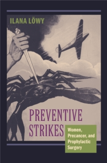Preventive Strikes : Women, Precancer, and Prophylactic Surgery, Hardback Book